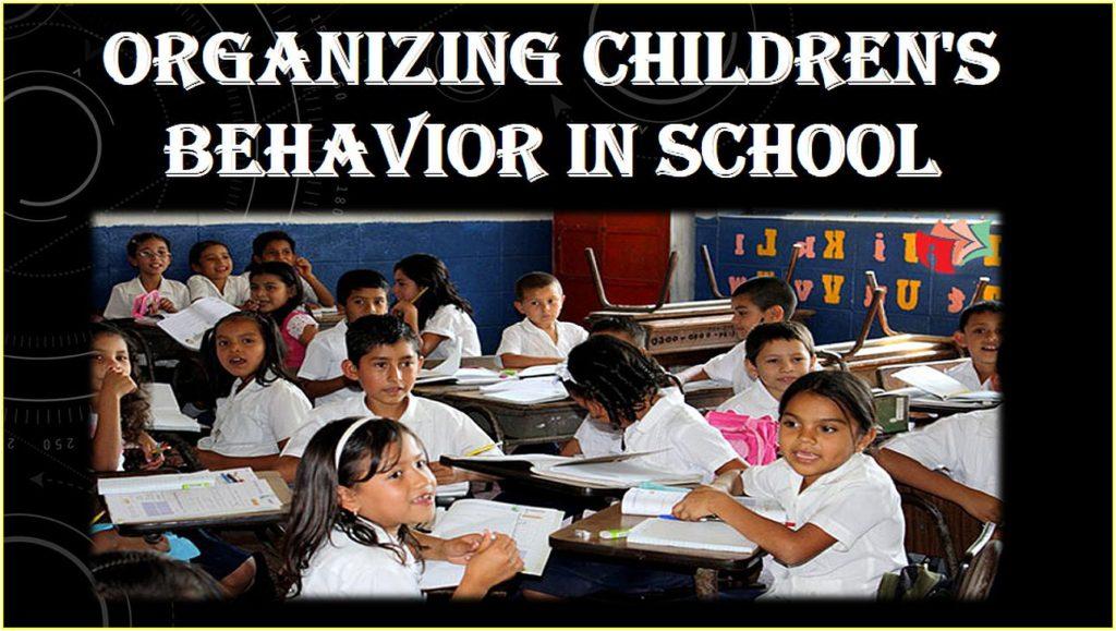 Organizing children's behavior in school