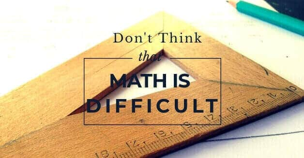 Don't Think that Math is Complicated and Hard to Understand