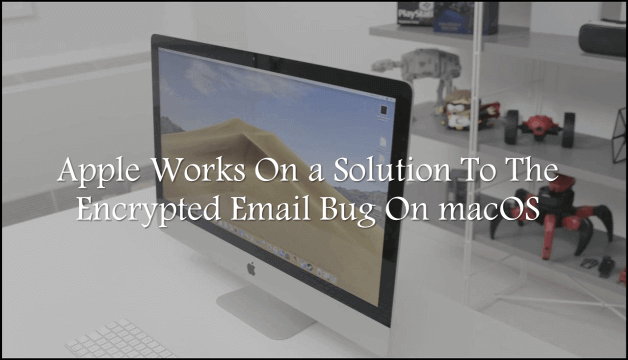 Apple Works On a Solution To The Encrypted Email Bug On macOS