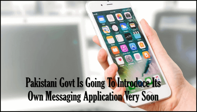 Pakistani Govt Is Going To Introduce Its Own Messaging Application Very Soon