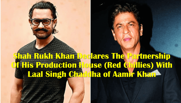 Shah Rukh Khan Declares The Partnership Of His Production House (Red Chillies) With Laal Singh Chaddha of Aamir Khan