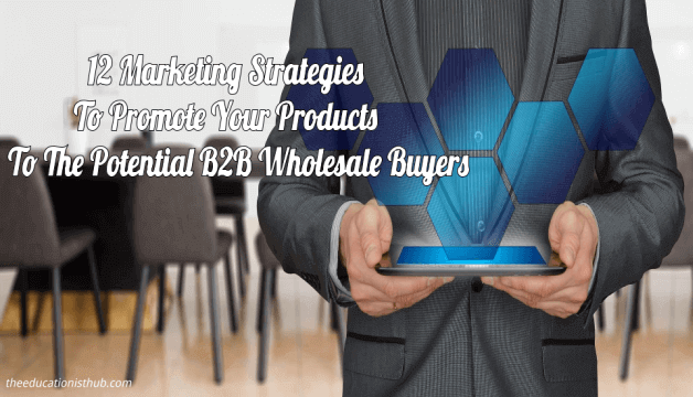 12 Marketing Strategies To Promote Your Products To The Potential B2B Wholesale Buyers