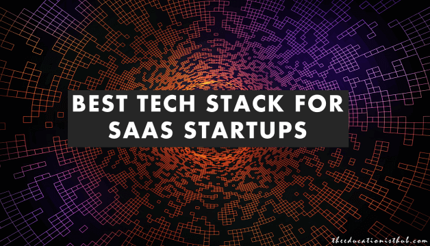 Best SaaS Tech Stacks What Technologies We Need To Build High Performance Startups